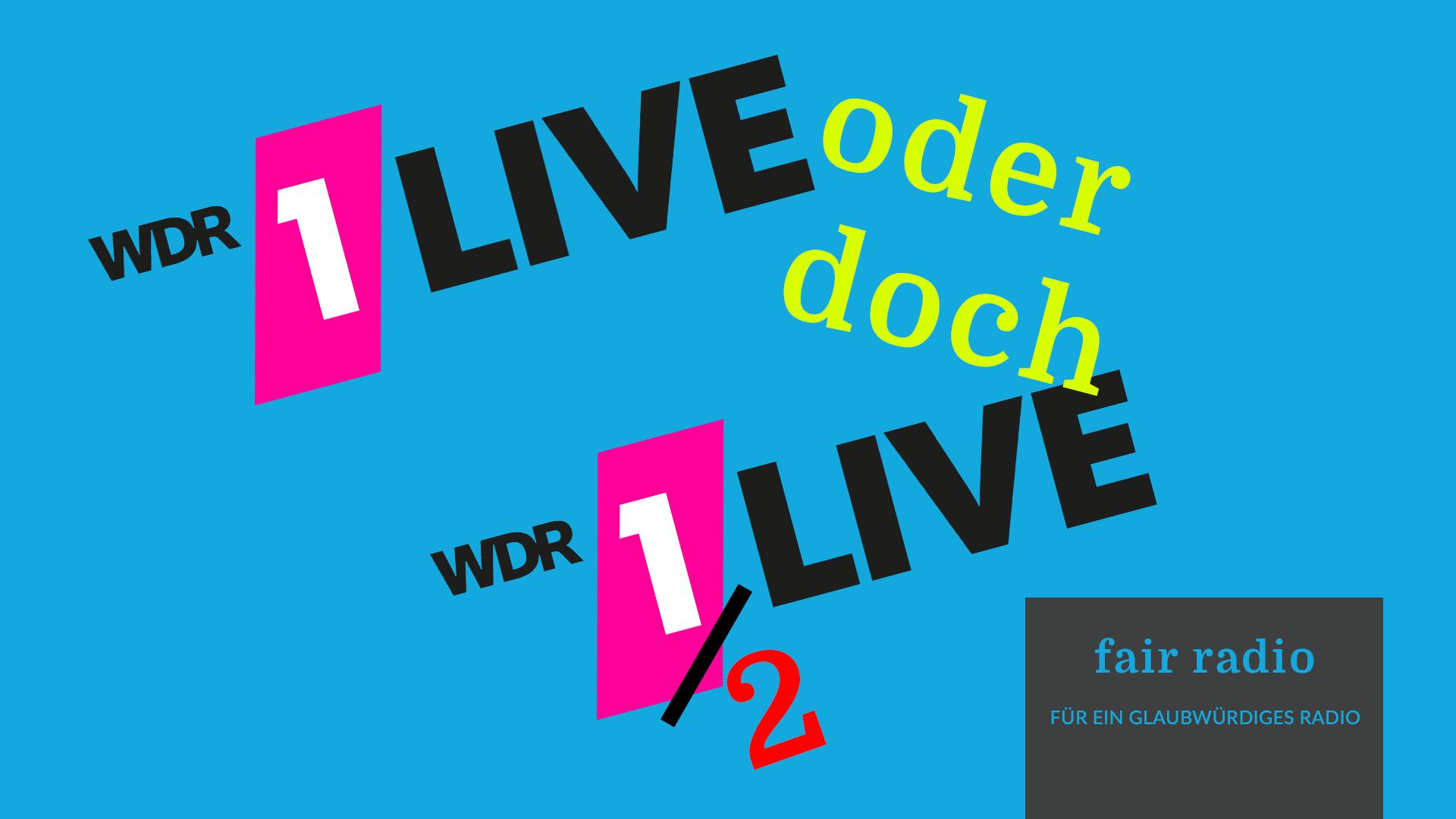 Nicht Live Halb Live 1live Fair Radio